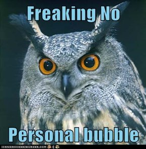 Freaking No  Personal bubble