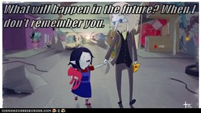 What will happen in the future? When I don't remember you.