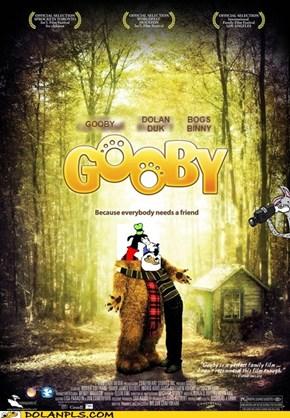 Goobys got bust fends