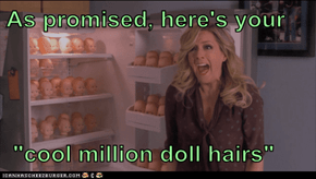 """As promised, here's your   """"cool million doll hairs"""""""