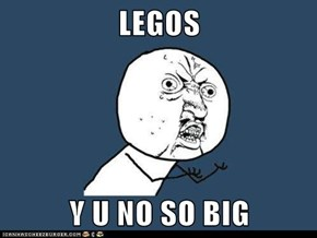 LEGOS  Y U NO SO BIG