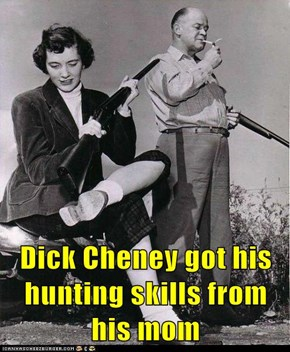 Dick Cheney got his hunting skills from his mom