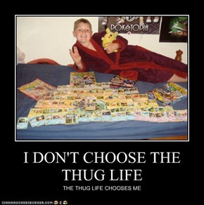 I DON'T CHOOSE THE THUG LIFE
