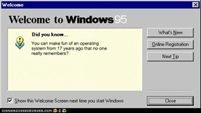 You can make fun of an operating system from 17 years ago that no one really remembers?