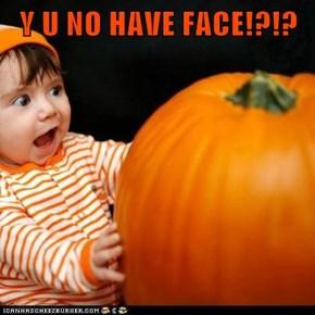 Y U NO HAVE FACE!?!?
