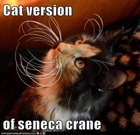 Cat version  of seneca crane