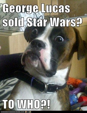 George Lucas sold Star Wars?  TO WHO?!