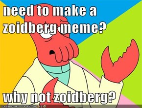 need to make a zoidberg meme?  why not zoidberg?