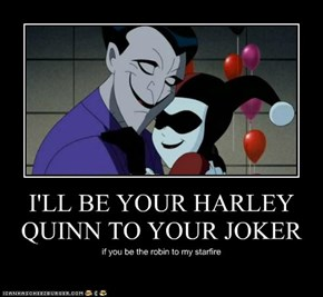 I'LL BE YOUR HARLEY QUINN TO YOUR JOKER
