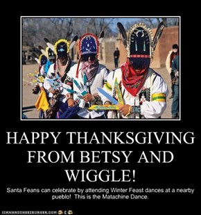 HAPPY THANKSGIVING FROM BETSY AND WIGGLE!