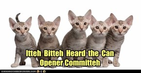 Itteh  Bitteh  Heard  the  Can  Opener Committeh