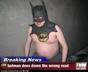 Breaking News - batman does down the wrong road