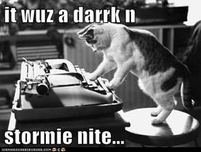 it wuz a darrk n  stormie nite...