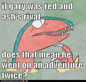 if gary was red and ash's rival  does that mean he went on an adventure twice?