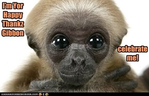 Happy Thankz Gibbon To ALL My Peeps Celebrating Today!!