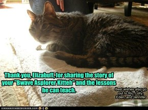 "Thank you, Elizabuff, for sharing the story of your ""Bwave Asplorer Kitteh"" and the lessons he can teach."