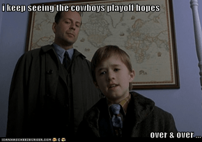 i keep seeing the cowboys playoff hopes  over & over ...