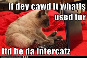 if dey cawd it whatis used fur  itd be da intercatz