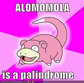 ALOMOMOLA  is a palindrome