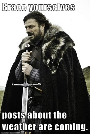 Brace yourselves  posts about the weather are coming.