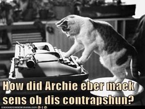 How did Archie eber maek sens ob dis contrapshun?