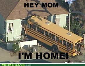 Hello mom I'm home from school