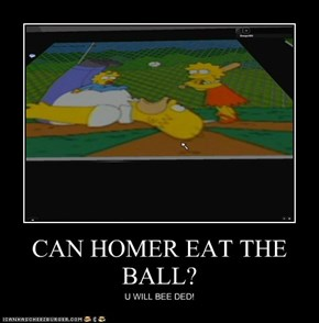 CAN HOMER EAT THE BALL?