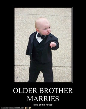OLDER BROTHER MARRIES