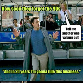 """And in 20 years I'm gonna rule this business."""