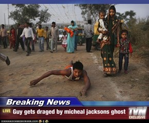 Breaking News - Guy gets draged by micheal jacksons ghost