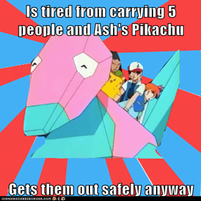 Is tired from carrying 5 people and Ash's Pikachu  Gets them out safely anyway