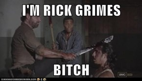 I'M RICK GRIMES  BITCH