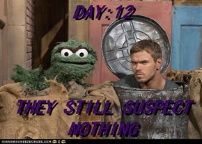 DAY:12  THEY STILL SUSPECT NOTHING