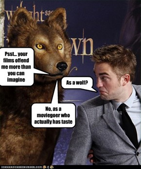 Psst... your films offend me more than you can imagine