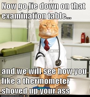 Now go lie down on that examination table...