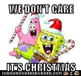 WE DON'T CARE  IT'S CHRISTMAS