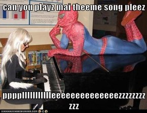 can you playz mai theeme song pleez  ppppllllllllllleeeeeeeeeeeeeezzzzzzzzzzz