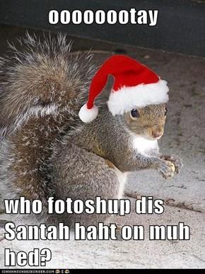 oooooootay  who fotoshup dis Santah haht on muh hed?