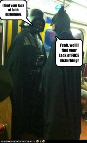 I find your lack of faith disturbing.