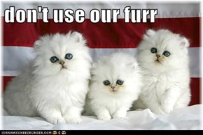 don't use our furr