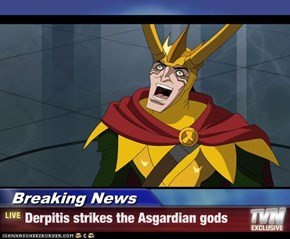 Breaking News - Derpitis strikes the Asgardian gods