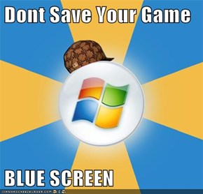 Dont Save Your Game  BLUE SCREEN