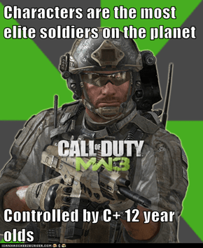 Characters are the most elite soldiers on the planet  Controlled by C+ 12 year olds