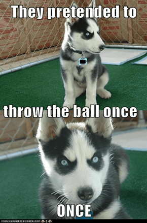 They pretended to  throw the ball once ONCE