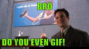 BRO  DO YOU EVEN GIF!