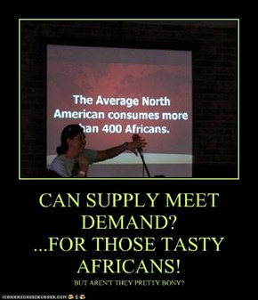 CAN SUPPLY MEET DEMAND? ...FOR THOSE TASTY AFRICANS!