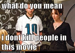 what do you mean   i dont kill people in this movie