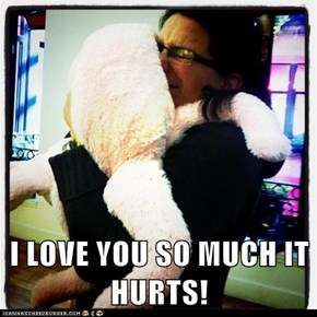 I LOVE YOU SO MUCH IT HURTS!