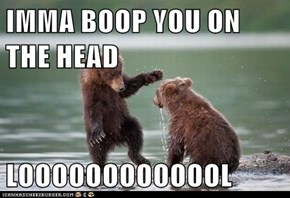 IMMA BOOP YOU ON THE HEAD  LOOOOOOOOOOOOL