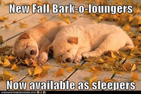 New Fall Bark-o-loungers  Now available as sleepers